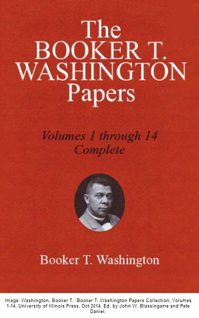 Image: Washington, Booker T.  Booker T. Washington Papers Collection, Volumes 1-14. University of Illinois Press, Oct 2014. Ed. by John W. Blassingame and Pete Daniel.
