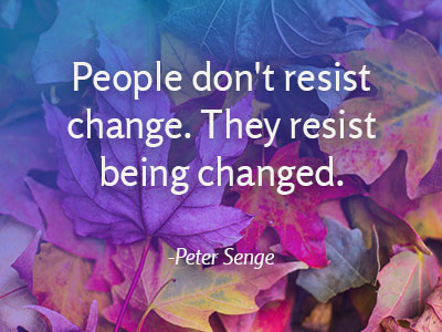 Peter Senge quote - People don't resist change. They resist being changed.