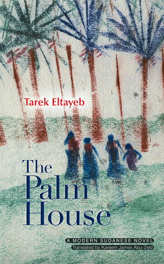 Eltayeb, Tarek. The Palm House, The American University in Cairo Press, 2014, Cover artwork by the author